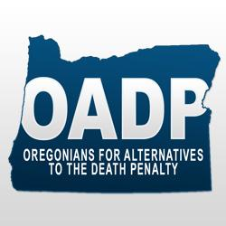 About Oregonians for Alternatives to the Death Penalty (OADP)